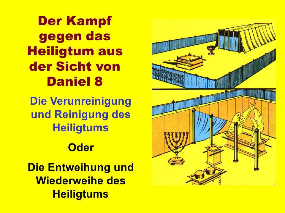 Der Kampf gegen das Heiligtum aus der Sicht von Daniel 8 Die Verunreinigung und Reinigung des Heiligtums Oder Die Entweihung und Wiederweihe des Heiligtums