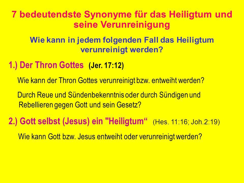 7 bedeutendste Synonyme für das Heiligtum und seine Verunreinigung Wie kann in jedem folgenden Fall das Heiligtum verunreinigt werden? 1.) Der Thron G