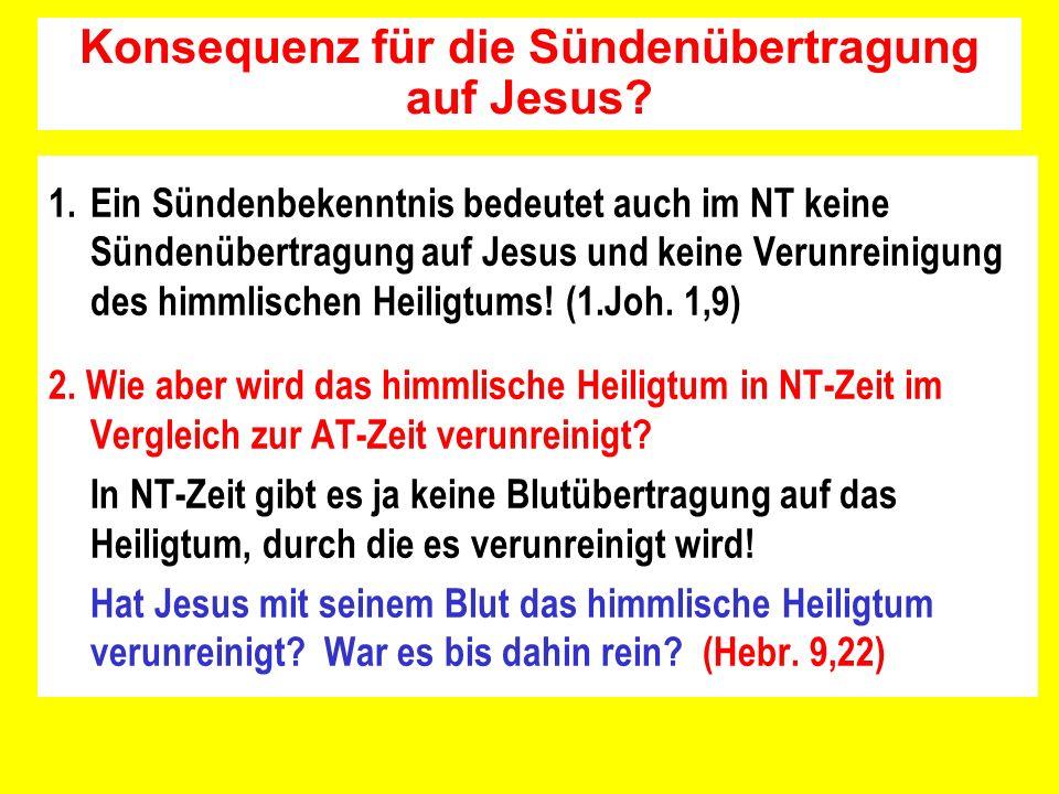 1.Ein Sündenbekenntnis bedeutet auch im NT keine Sündenübertragung auf Jesus und keine Verunreinigung des himmlischen Heiligtums! (1.Joh. 1,9) 2. Wie