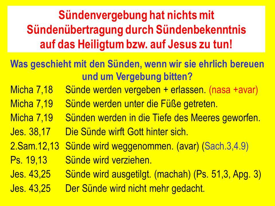 Sündenvergebung hat nichts mit Sündenübertragung durch Sündenbekenntnis auf das Heiligtum bzw. auf Jesus zu tun! Was geschieht mit den Sünden, wenn wi