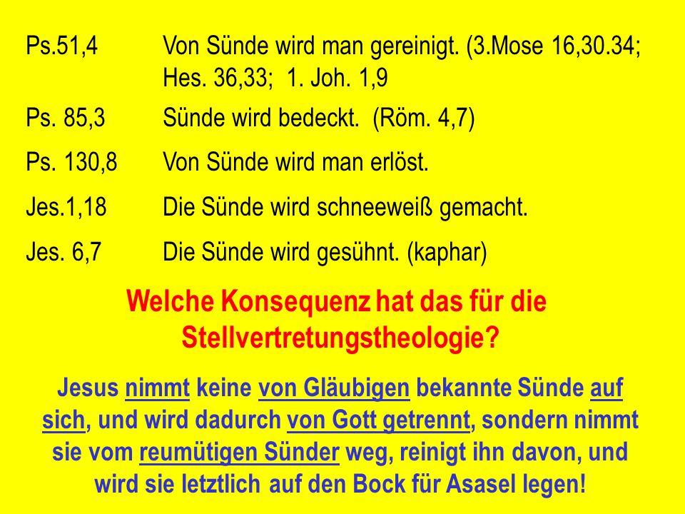 Ps.51,4Von Sünde wird man gereinigt. (3.Mose 16,30.34; Hes. 36,33; 1. Joh. 1,9 Ps. 85,3Sünde wird bedeckt. (Röm. 4,7) Ps. 130,8Von Sünde wird man erlö