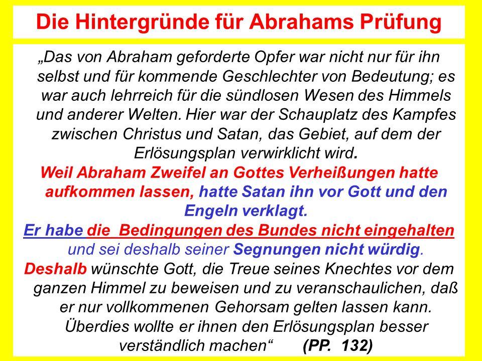 Das von Abraham geforderte Opfer war nicht nur für ihn selbst und für kommende Geschlechter von Bedeutung; es war auch lehrreich für die sündlosen Wesen des Himmels und anderer Welten.