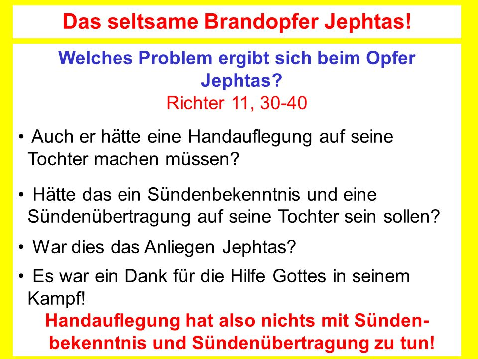 Welches Problem ergibt sich beim Opfer Jephtas? Richter 11, 30-40 Auch er hätte eine Handauflegung auf seine Tochter machen müssen? Hätte das ein Sünd