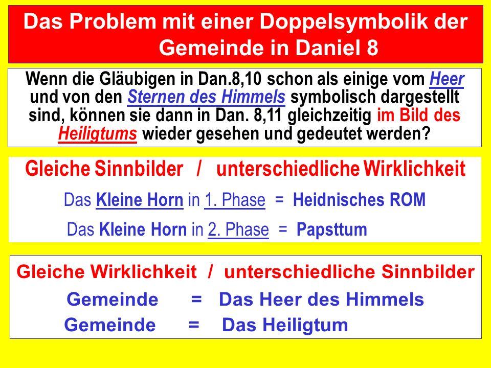 Das Problem mit einer Doppelsymbolik der Gemeinde in Daniel 8 Wenn die Gläubigen in Dan.8,10 schon als einige vom Heer und von den Sternen des Himmels symbolisch dargestellt sind, können sie dann in Dan.