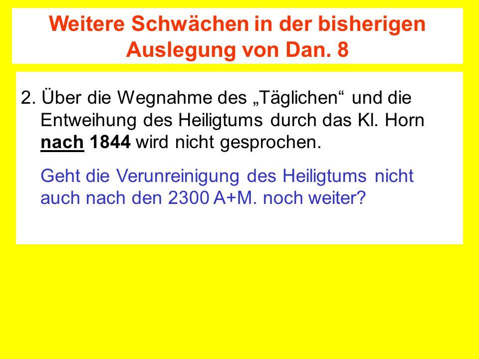 2. Über die Wegnahme des Täglichen und die Entweihung des Heiligtums durch das Kl. Horn nach 1844 wird nicht gesprochen. Geht die Verunreinigung des H