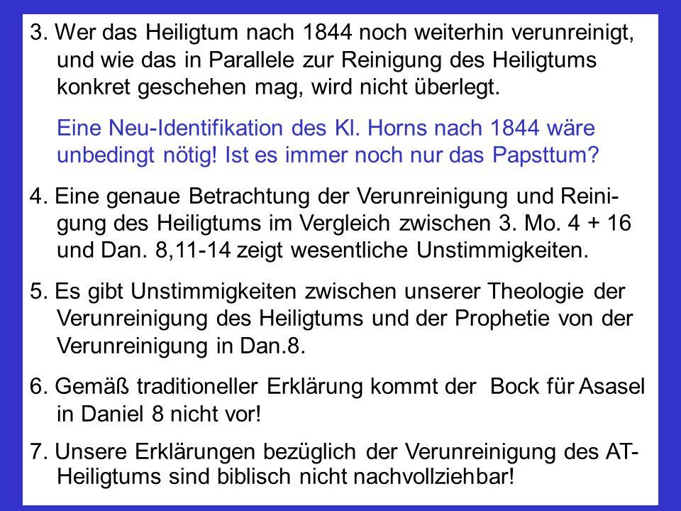 3. Wer das Heiligtum nach 1844 noch weiterhin verunreinigt, und wie das in Parallele zur Reinigung des Heiligtums konkret geschehen mag, wird nicht üb