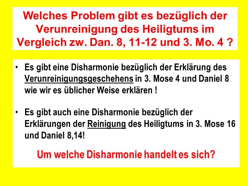 Welches Problem gibt es bezüglich der Verunreinigung des Heiligtums im Vergleich zw. Dan. 8, 11-12 und 3. Mo. 4 ? Es gibt eine Disharmonie bezüglich d