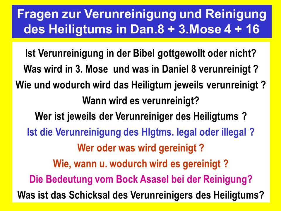 Ist Verunreinigung in der Bibel gottgewollt oder nicht? Was wird in 3. Mose und was in Daniel 8 verunreinigt ? Wie und wodurch wird das Heiligtum jewe