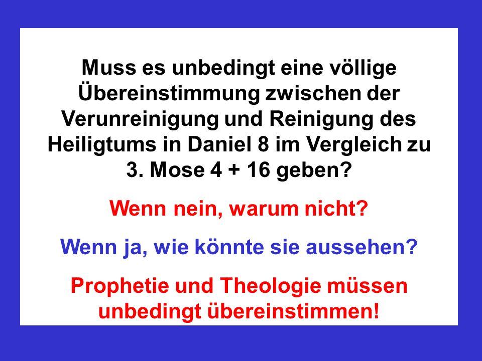 Muss es unbedingt eine völlige Übereinstimmung zwischen der Verunreinigung und Reinigung des Heiligtums in Daniel 8 im Vergleich zu 3. Mose 4 + 16 geb