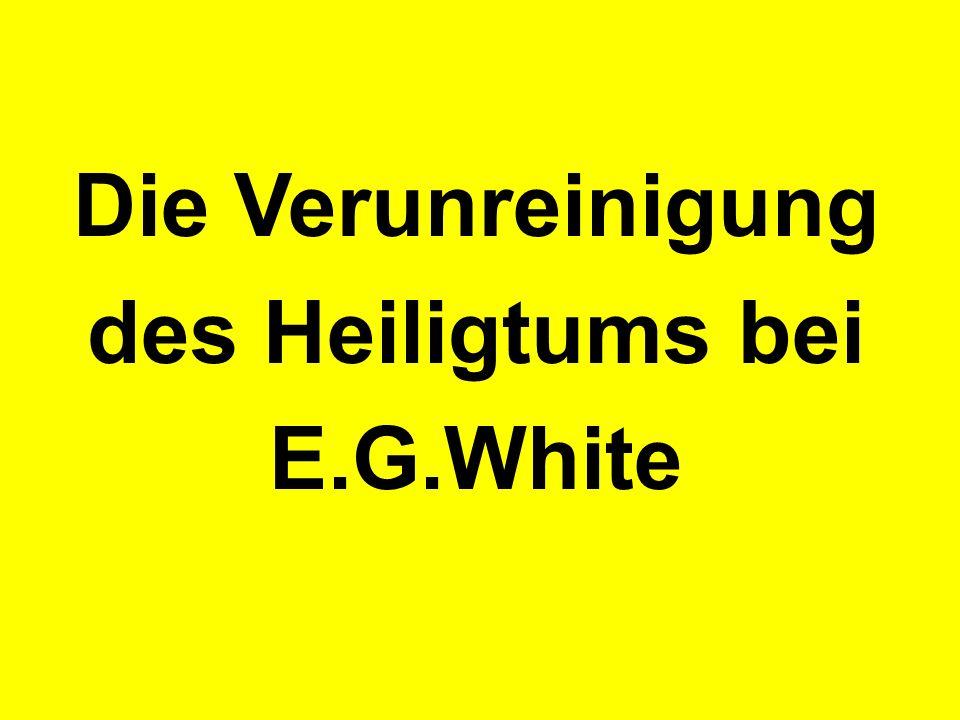 Die Verunreinigung des Heiligtums bei E.G.White