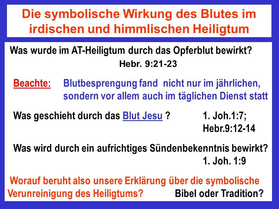 Was wurde im AT-Heiligtum durch das Opferblut bewirkt? Hebr. 9:21-23 Beachte: Blutbesprengung fand nicht nur im jährlichen, sondern vor allem auch im