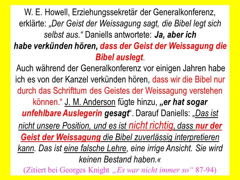 W. E. Howell, Erziehungssekretär der Generalkonferenz, erklärte: Der Geist der Weissagung sagt, die Bibel legt sich selbst aus. Daniells antwortete: J