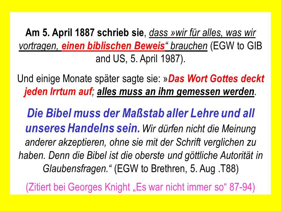 Am 5. April 1887 schrieb sie, dass »wir für alles, was wir vortragen, einen biblischen Beweis brauchen (EGW to GIB and US, 5. April 1987). Und einige