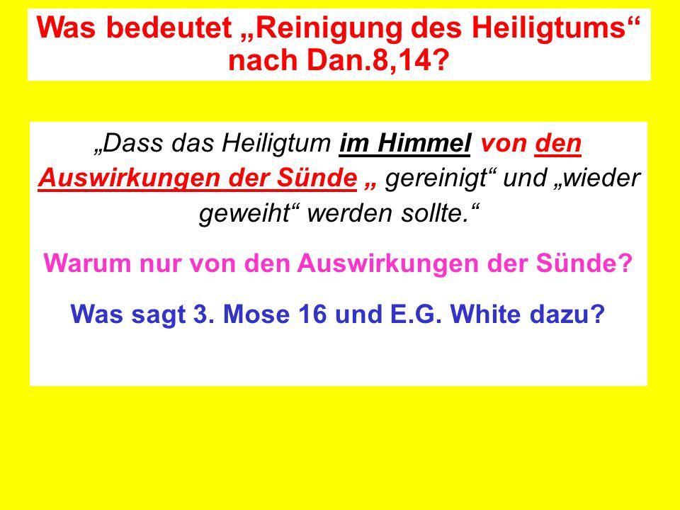 Dass das Heiligtum im Himmel von den Auswirkungen der Sünde gereinigt und wieder geweiht werden sollte. Warum nur von den Auswirkungen der Sünde? Was
