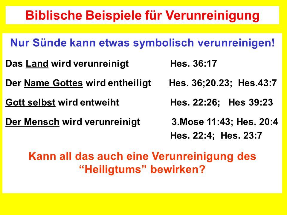 Nur Sünde kann etwas symbolisch verunreinigen! Das Land wird verunreinigt Hes. 36:17 Der Name Gottes wird entheiligt Hes. 36;20.23; Hes.43:7 Gott selb