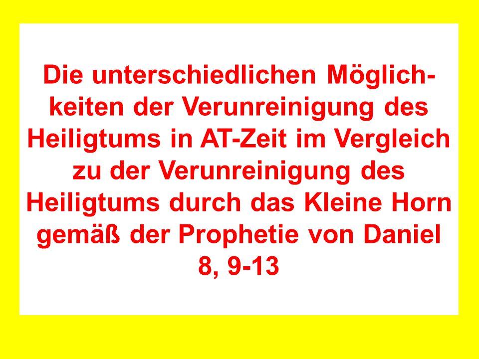 Die unterschiedlichen Möglich- keiten der Verunreinigung des Heiligtums in AT-Zeit im Vergleich zu der Verunreinigung des Heiligtums durch das Kleine Horn gemäß der Prophetie von Daniel 8, 9-13