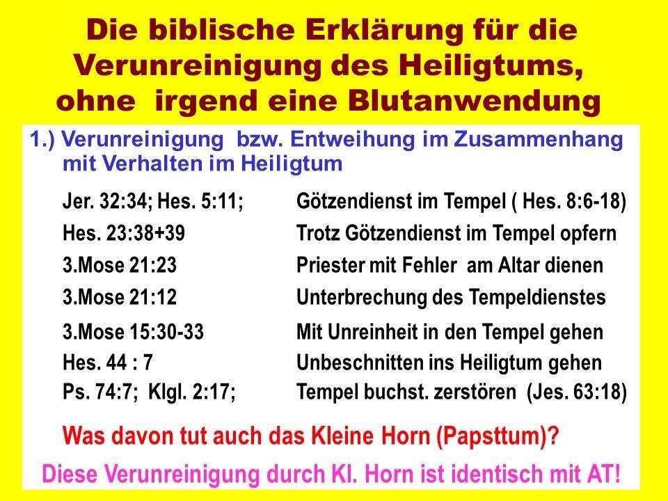 1.) Verunreinigung bzw. Entweihung im Zusammenhang mit Verhalten im Heiligtum Jer. 32:34; Hes. 5:11; Götzendienst im Tempel ( Hes. 8:6-18) Hes. 23:38+