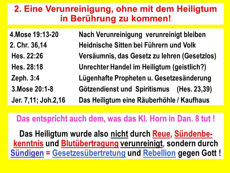 2. Eine Verunreinigung, ohne mit dem Heiligtum in Berührung zu kommen! 4.Mose 19:13-20 Nach Verunreinigung verunreinigt bleiben 2. Chr. 36,14Heidnisch