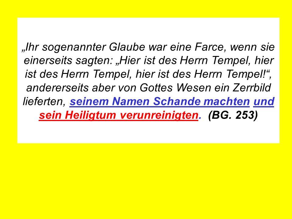 Ihr sogenannter Glaube war eine Farce, wenn sie einerseits sagten: Hier ist des Herrn Tempel, hier ist des Herrn Tempel, hier ist des Herrn Tempel!, a