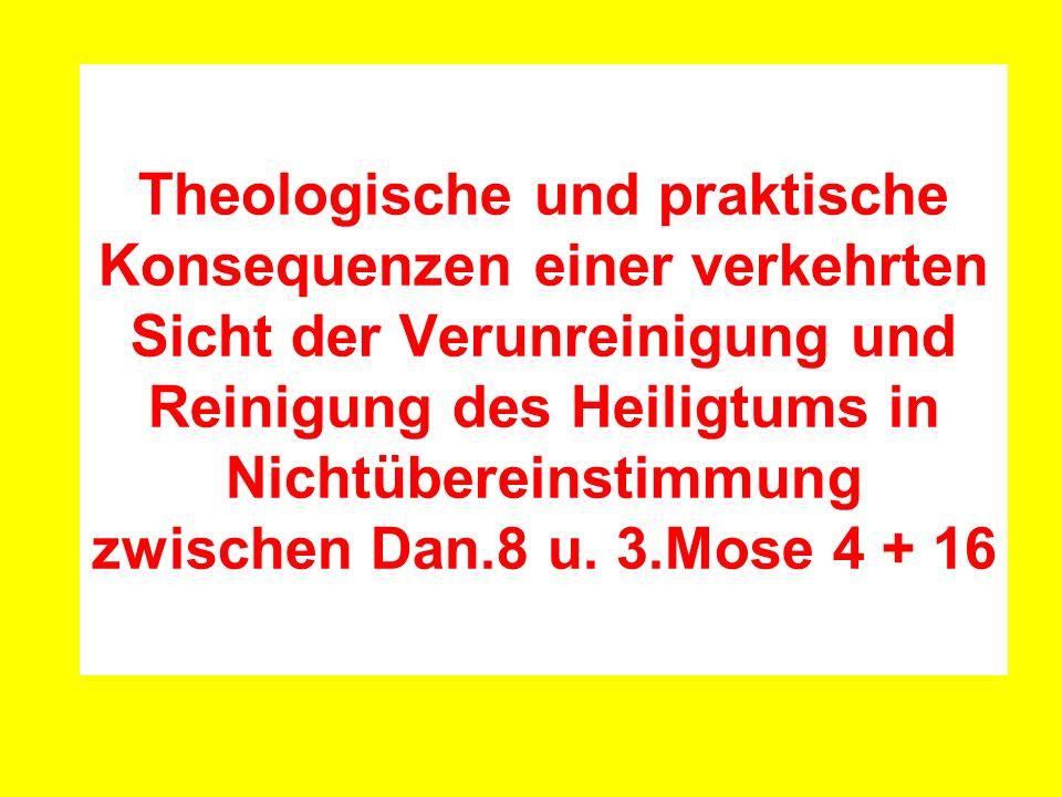 Theologische und praktische Konsequenzen einer verkehrten Sicht der Verunreinigung und Reinigung des Heiligtums in Nichtübereinstimmung zwischen Dan.8 u.
