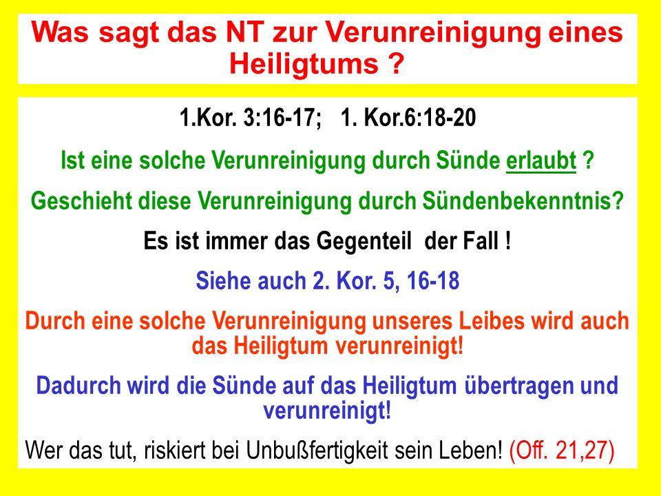 1.Kor. 3:16-17; 1. Kor.6:18-20 Ist eine solche Verunreinigung durch Sünde erlaubt ? Geschieht diese Verunreinigung durch Sündenbekenntnis? Es ist imme