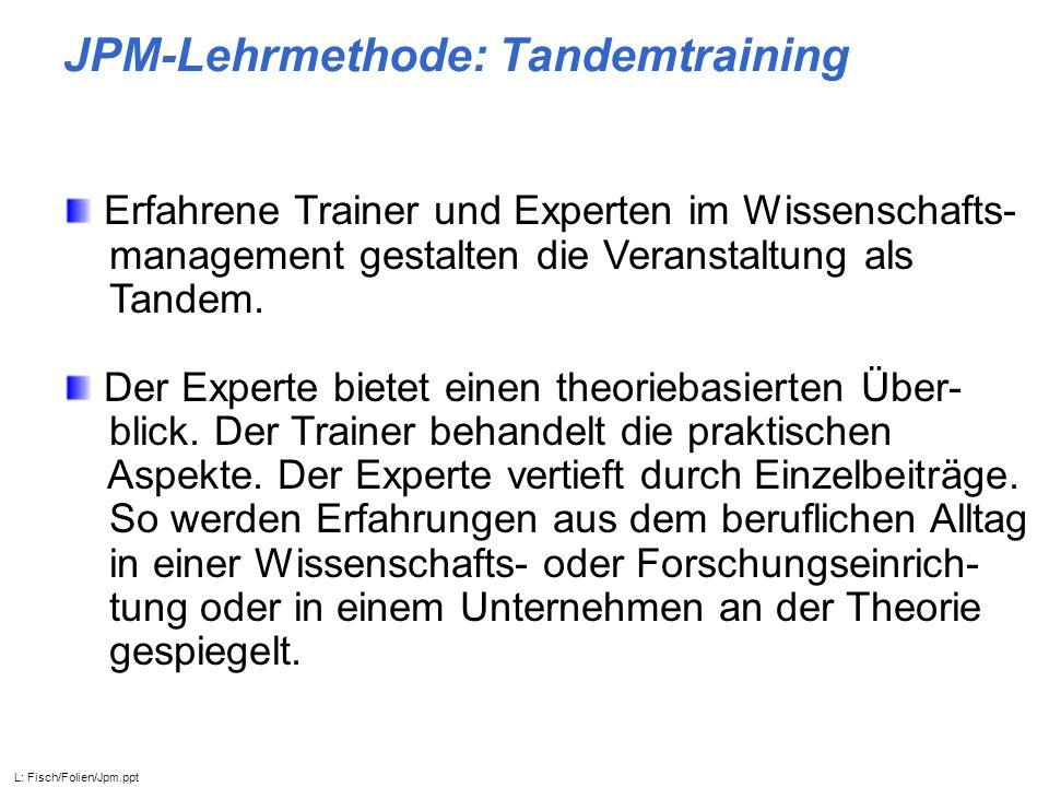 JPM-Lehrmethode: Tandemtraining Erfahrene Trainer und Experten im Wissenschafts- management gestalten die Veranstaltung als Tandem. Der Experte bietet