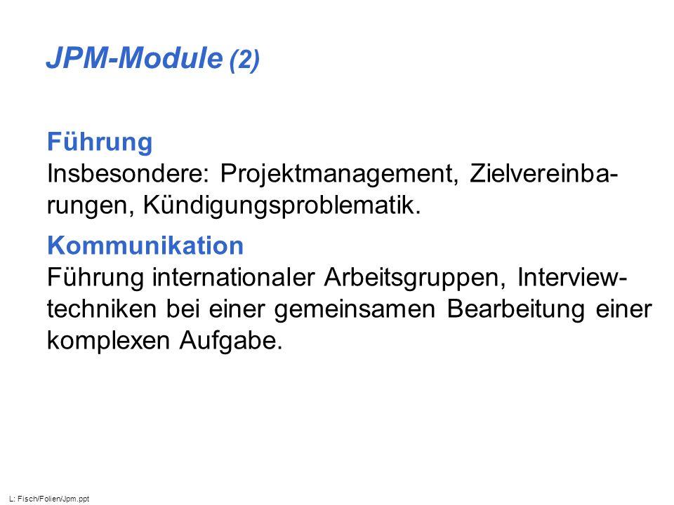 JPM-Module (2) Führung Insbesondere: Projektmanagement, Zielvereinba- rungen, Kündigungsproblematik. Kommunikation Führung internationaler Arbeitsgrup