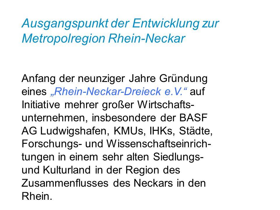 Ausgangspunkt der Entwicklung zur Metropolregion Rhein-Neckar Anfang der neunziger Jahre Gründung eines Rhein-Neckar-Dreieck e.V. auf Initiative mehre
