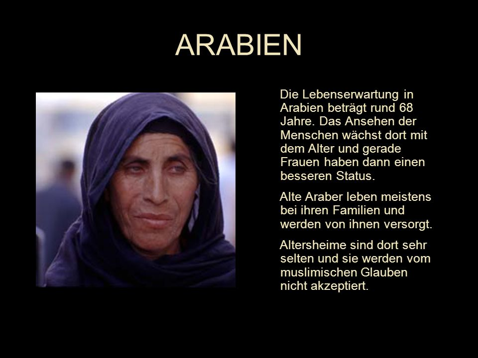 Die Lebenserwartung in Arabien beträgt rund 68 Jahre.