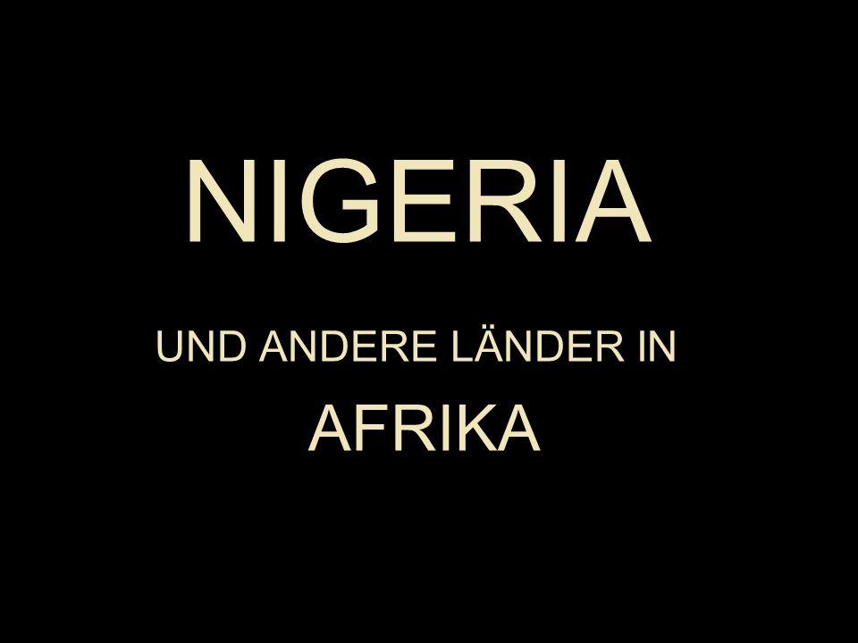 NIGERIA UND ANDERE LÄNDER IN AFRIKA