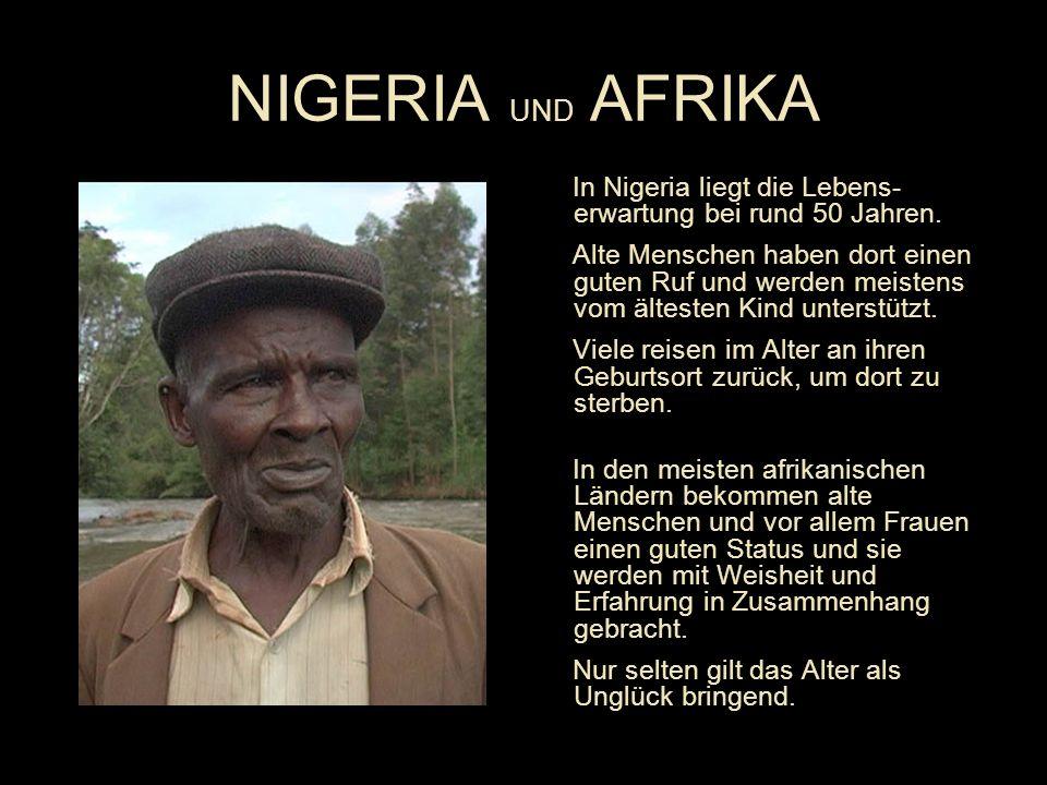 NIGERIA UND AFRIKA In Nigeria liegt die Lebens- erwartung bei rund 50 Jahren.