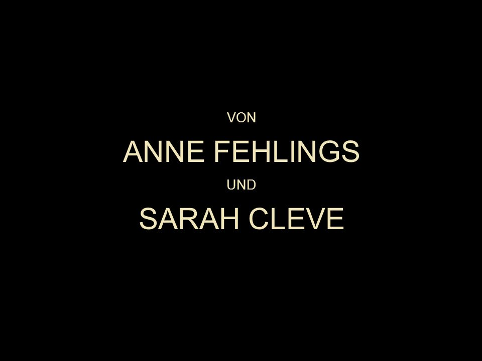 VON ANNE FEHLINGS UND SARAH CLEVE
