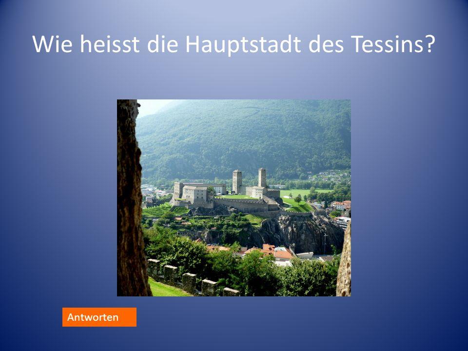 Wie heisst die Hauptstadt des Tessins? Antworten