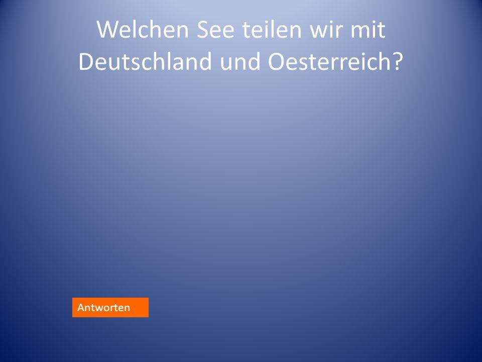 Welchen See teilen wir mit Deutschland und Oesterreich? Antworten