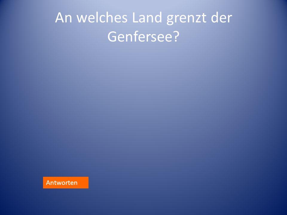 An welches Land grenzt der Genfersee? Antworten