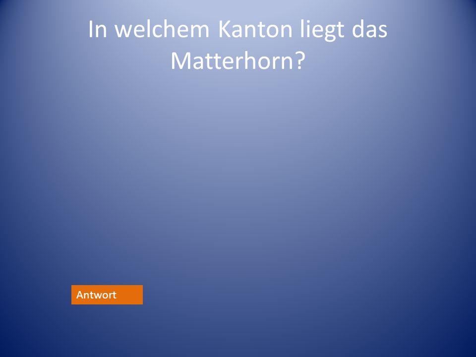 In welchem Kanton liegt das Matterhorn? Antwort