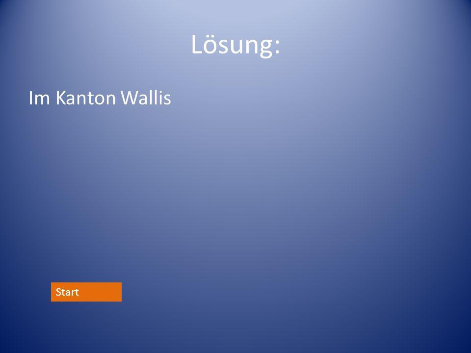 Lösung: Im Kanton Wallis Start