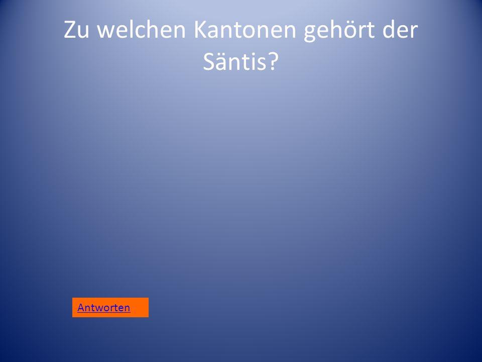 Zu welchen Kantonen gehört der Säntis? Antworten