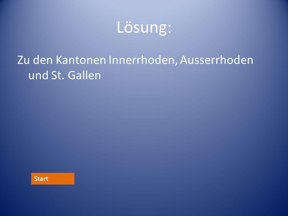 Lösung: Zu den Kantonen Innerrhoden, Ausserrhoden und St. Gallen Start