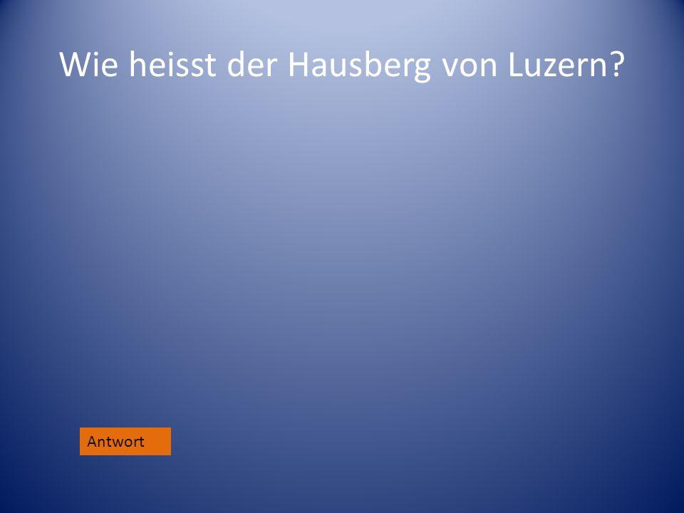 Wie heisst der Hausberg von Luzern? Antwort