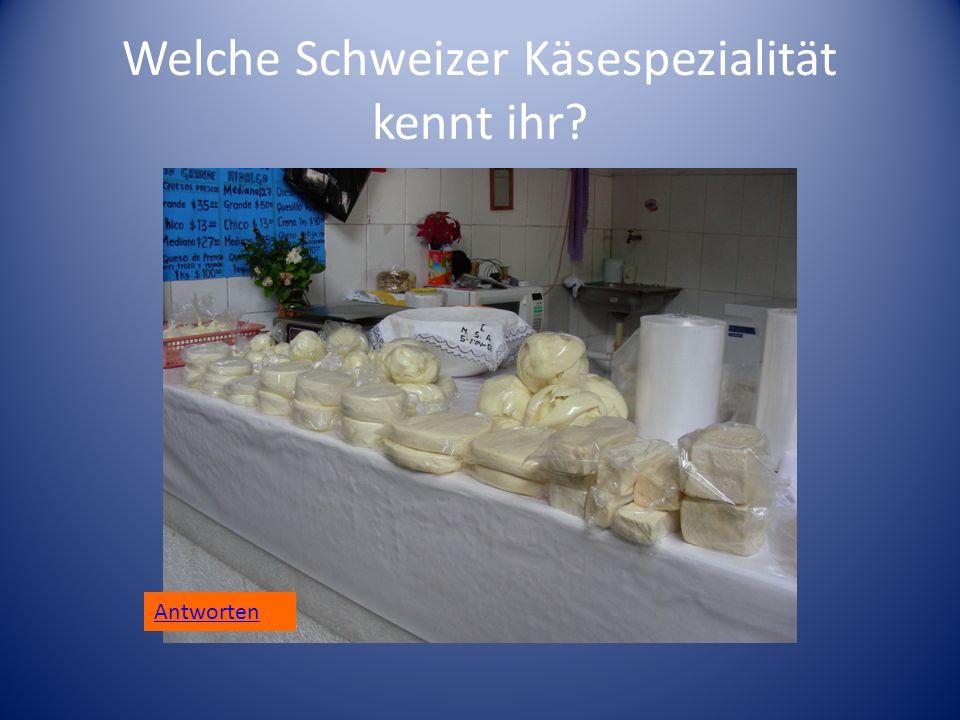 Welche Schweizer Käsespezialität kennt ihr? Antworten