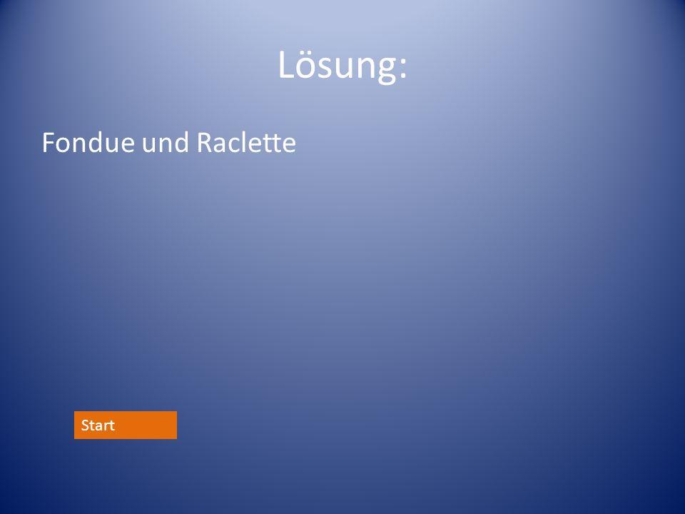 Lösung: Fondue und Raclette Start