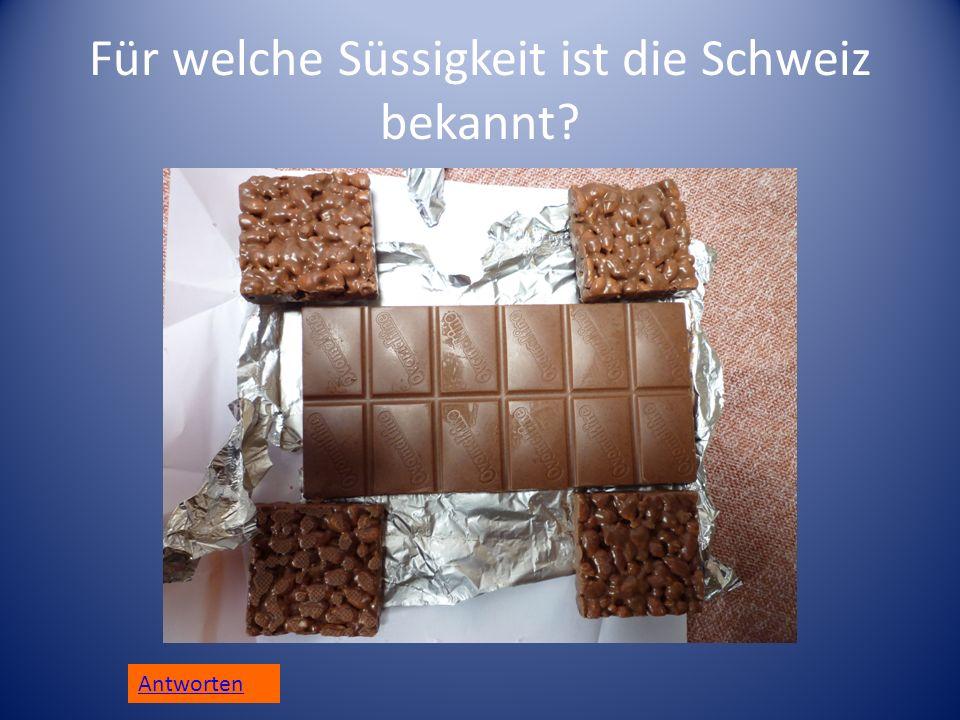 Für welche Süssigkeit ist die Schweiz bekannt? Antworten
