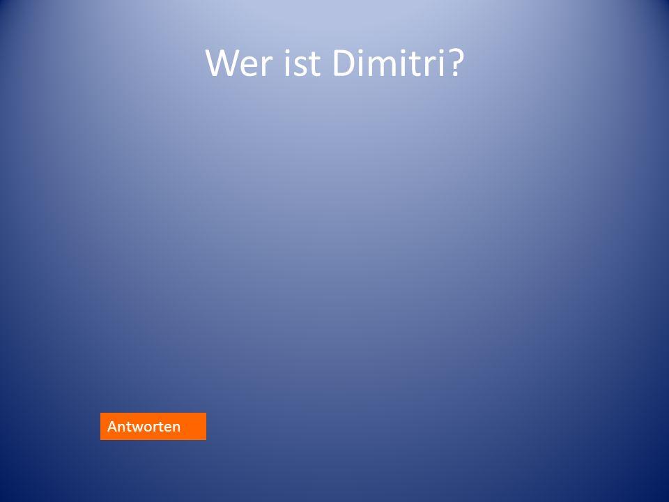 Wer ist Dimitri? Antworten