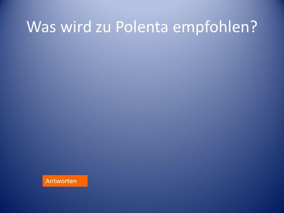 Was wird zu Polenta empfohlen? Antworten