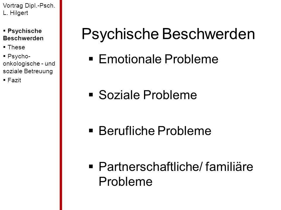 Psychische Beschwerden Emotionale Probleme Soziale Probleme Berufliche Probleme Partnerschaftliche/ familiäre Probleme Vortrag Dipl.-Psch. L. Hilgert