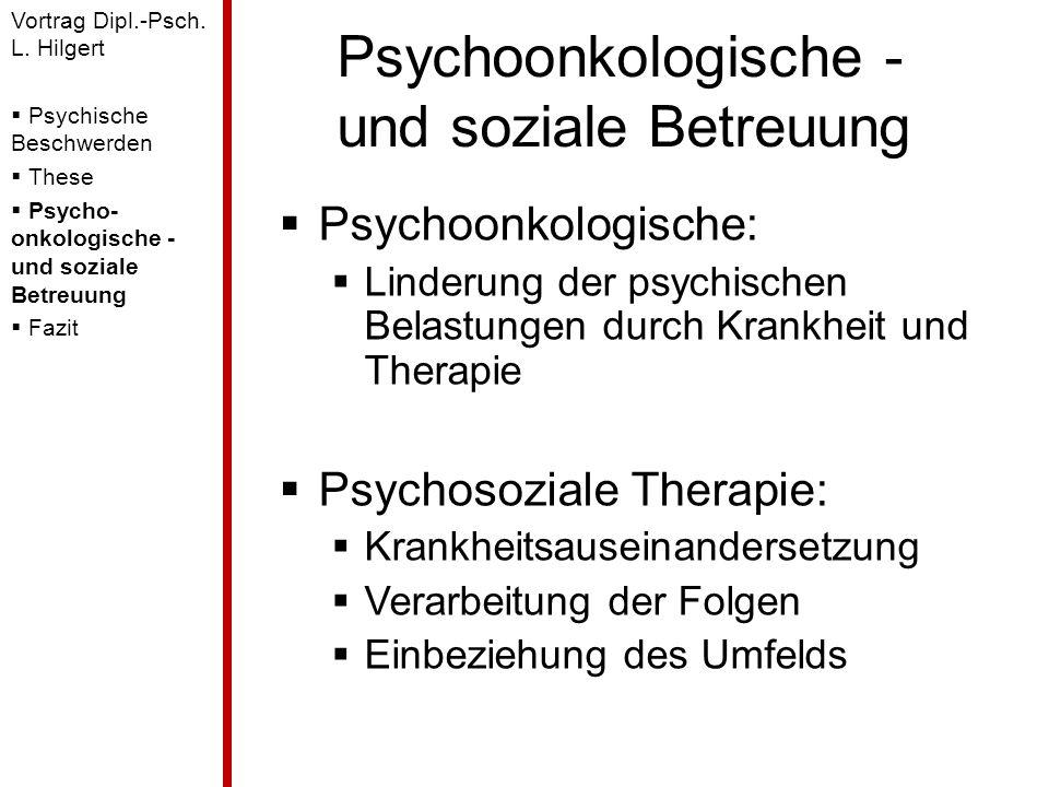 Psychoonkologische - und soziale Betreuung Psychoonkologische: Linderung der psychischen Belastungen durch Krankheit und Therapie Psychosoziale Therap