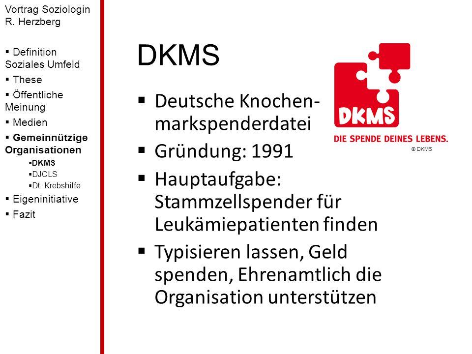 DKMS Deutsche Knochen- markspenderdatei Gründung: 1991 Hauptaufgabe: Stammzellspender für Leukämiepatienten finden Typisieren lassen, Geld spenden, Eh