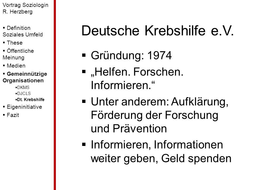 Deutsche Krebshilfe e.V. Gründung: 1974 Helfen. Forschen. Informieren. Unter anderem: Aufklärung, Förderung der Forschung und Prävention Informieren,