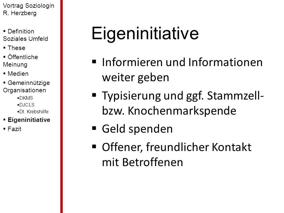 Eigeninitiative Informieren und Informationen weiter geben Typisierung und ggf. Stammzell- bzw. Knochenmarkspende Geld spenden Offener, freundlicher K